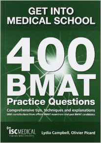 Get into Medical School. 400 BMAT Practice Questions. With contributions from official BMAT examiners and past BMAT candidates